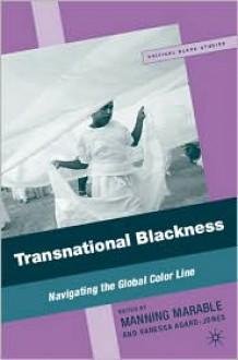 Transnational Blackness: Navigating the Global Color Line - Manning Marable, Manning Marable