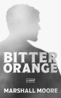 Bitter Orange - Marshall Moore