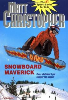 Snowboard Maverick - Matt Christopher, The #1 Sports Writer for Kids