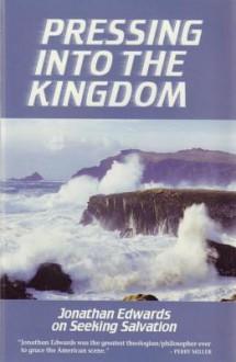 Pressing Into the Kingdom of God - Jonathan Edwards