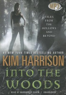 Into the Woods: Tales from the Hollows and Beyond - Marguerite Gavin, Kim Harrison
