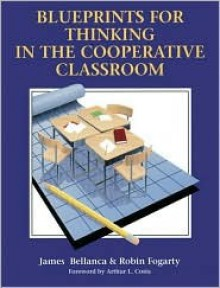 Blueprints for Thinking in the Cooperative Classroom: Training Package [With Blueprints for Thinking & Manual, Detraking and Increasing Achievement Ac - James Bellanca, Robin J. Fogarty