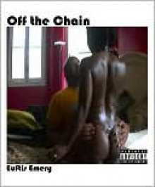 Off the Chain - Euftis Emery