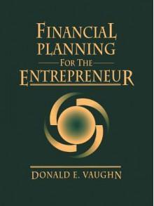 Financial Planning for the Entrepreneur - Donald E. Vaughn