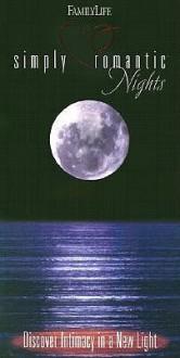Simply Romantic Nights - Dennis Rainey, Linda Dillow, Barbara Rainey, W. Mark Whitlock