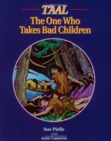 T'Aal: The One Who Takes Bad Children - Sue Pielle, Anne Cameron, Greta Guzek