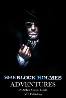 The Adventures of Sherlock Holmes (The Complete Sherlock Holmes Collection) - Arthur Conan Doyle