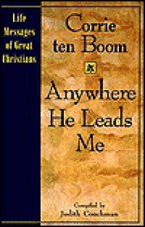 Anywhere He Leads Me - Corrie ten Boom