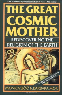 The Great Cosmic Mother: Rediscovering the Religion of the Earth - 'Monica Sjoo', 'Barbara Mor'