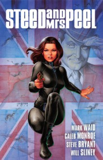 Steed and Mrs. Peel Vol. 1: A Very Civil Armageddon - Caleb Monroe,Steve Bryant,Mark Waid