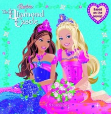 Barbie and the Diamond Castle: A Storybook (Barbie) - Mary Man-Kong