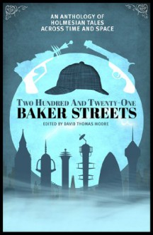 Two Hundred and Twenty-One Baker Streets: An Anthology of Holmesian Tales Across Time and Space - Guy Adams,Glen Mehn,Kasey Lansdale