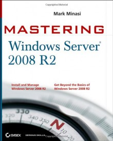 Mastering Microsoft Windows Server 2008 R2 - Mark Minasi, Darril Gibson, Aidan Finn, Wendy Henry