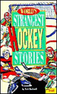 World's Strangest Hockey Stories (World's Strangest Sports Stories) - Bart Rockwell