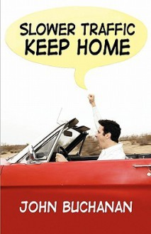 Slower Traffic Keep Home - John Buchanan