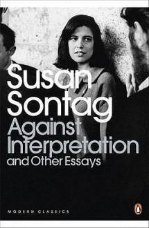 Against Interpretation and Other Essays - Susan Sontag