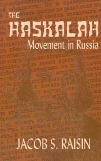The Haskalah: Movement in Russia - Jacob S. Raisin