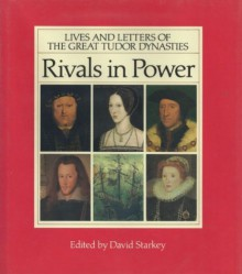 Rivals in Power: Lives and Letters of the Great Tudor Dynasties - David Starkey