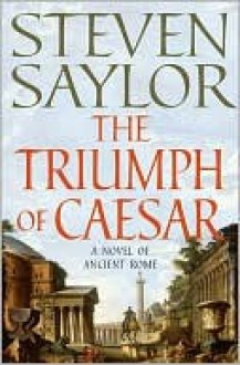 The Triumph of Caesar (Roma Sub Rosa Series #12) - Steven Saylor