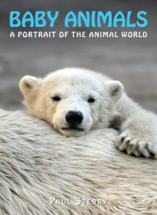Baby Animals: A Portrait of the Animal World - Paul Sterry