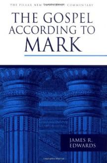 The Gospel According to Mark - James R. Edwards