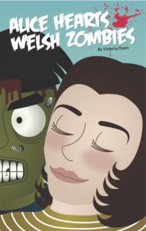 Alice Hearts Welsh Zombies - Victoria Dunn