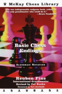 Basic Chess Endings - Reuben Fine, Yuri Averbakh, Pal Benko