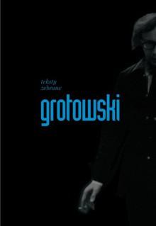 Teksty zebrane - Grotowski Jerzy