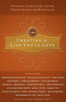 Creating a Life You'll Love: Notable Achievers Offer Their Secrets for Happiness - Mark Chimsky-Lustig