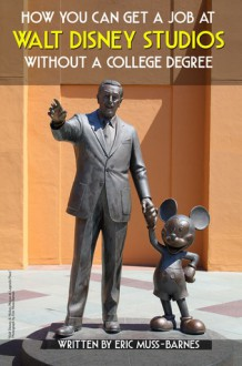 How You Can Get a Job at Walt Disney Studios Without a College Degree - Eric Muss-Barnes
