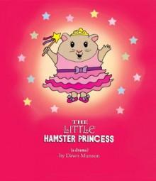 The Little Hamster Princess - Dawn Munson