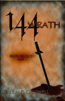 144: Wrath (Iron Blood) - Dallas E. Caldwell