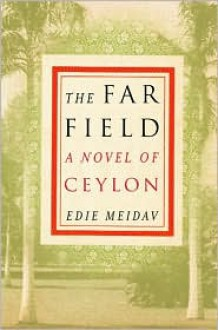 The Far Field: A Novel of Ceylon -