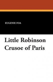 Little Robinson Crusoe of Paris - Eugénie Foa