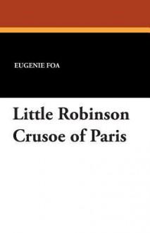 Le petit Robison de Paris: ou le triomphe de li?ndustrie - Eugénie Foa