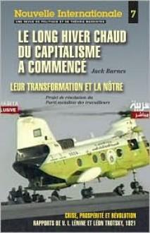 """Le Long Hiver Chaud Du Capitalisme a Commence: Also Includes """" Crise, Prosperite Y Revolution """" (Nouvelle Internationale) - Jack Barnes, Leon Trotsky"""