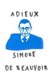 Adieux: A Farewell to Sartre - Simone de Beauvoir