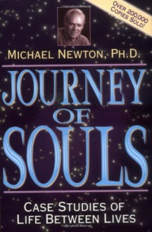 Journey of Souls: Case Studies of Life Between Lives - Michael Newton
