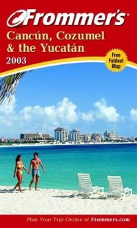 Frommer's Cancun, Cozumel & the Yucatan 2003 - David Baird, Lynne Bairstow