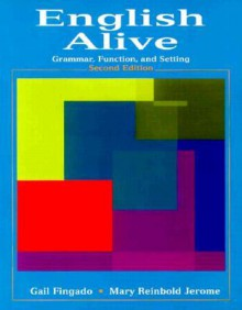 English Alive: Grammar, Function and Setting - Gail Fingado, Mary Reinbold Jerome