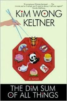 The Dim Sum of All Things - Kim Wong Keltner