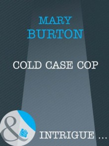 Cold Case Cop (Mills & Boon Intrigue) - Mary Burton