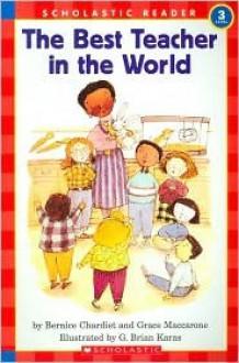 Best Teacher In The World, The (level 3) - Bernice Chardiet, Grace Maccarone, G. Brian Karas
