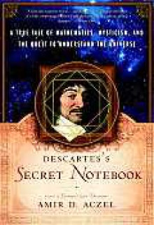 Descartes's Secret Notebook: A True Tale of Mathematics, Mysticism, and the Quest to Understand the Universe - Amir D. Aczel