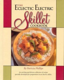 The Eclectic Electric Skillet Cookbook - Patricia Phillips
