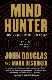 Mindhunter: Inside the FBI's Elite Serial Crime Unit - Mark Olshaker, John E. (Edward) Douglas