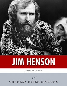 American Legends: The Life of Jim Henson - Charles River Editors