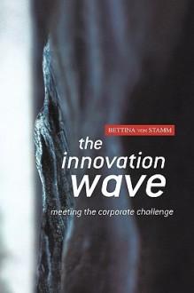 The Innovation Wave: Addressing Future Challenges - Bettina von Stamm