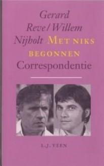 Met niks begonnen: Correspondentie - Gerard Reve, Willem Nijholt