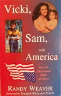 Vicki, Sam, and America: How the Government Killed all Three - Randy Weaver